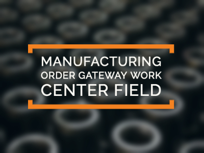 Manufacturing Order Gateway Work Center Field